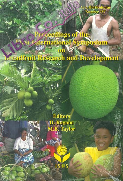 Acta Horticulturae. Number 757. Proceedings of the First International Symposium on Breadfruit Research and Development