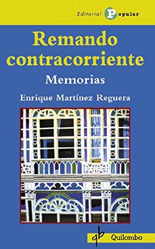 Remando Contracorriente / Against the Tide: Memorias / Memoirs