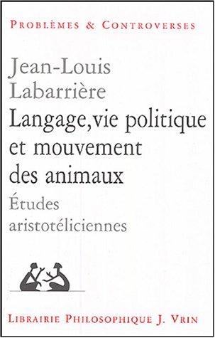 Langage, Vie Politique Et Mouvement des Animaux: Etudes Aristoteliciennes