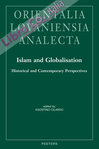 Islam and Globalisation: Historical and Contemporary Perspectives: Proceedings of the 25th Congress of l'Union Europeenne des Arabisants Et Islamisants