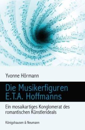 Die Musikerfiguren E.t.a. Hoffmanns: Ein Mosaikartiges Konglomerat des Romantischen Künstlerideals