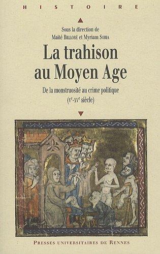La Trahison Au Moyen Age : De la Monstruosité Au Crime Politique (Ve-XVe Siècle)