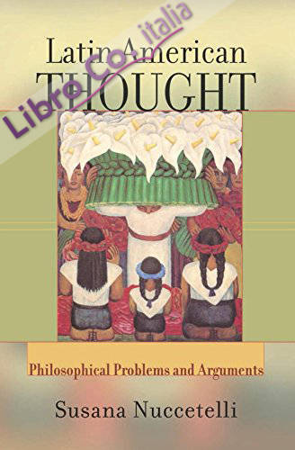 Latin American Thought: Philosophical Problems and Arguments
