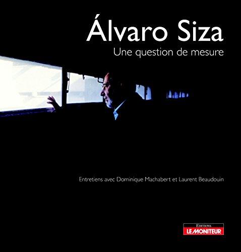 Alvaro Siza : une Question De Mesure : Entretiens Avec Dominique Machabert Et Laurent Beaudoin