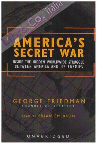 America'S Secret War: Inside Hidden Worldwide Struggle Between America and Its Enemies