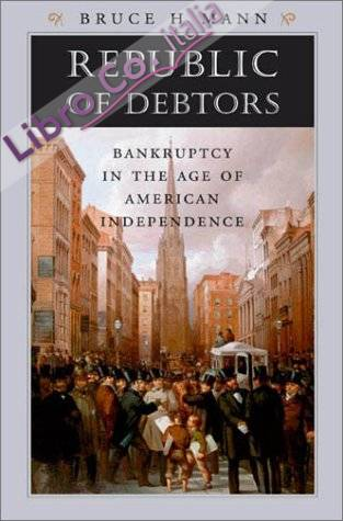 Republic of Debtors: Bankruptcy in the Age of American Independence