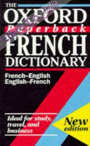 The Oxford paperback French Dictionary: French-English, English-French, Francais-Anglais, Anglais-Francais