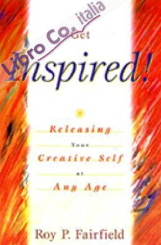 Get Inspired!: Releasing Your Creative Self At Any Age