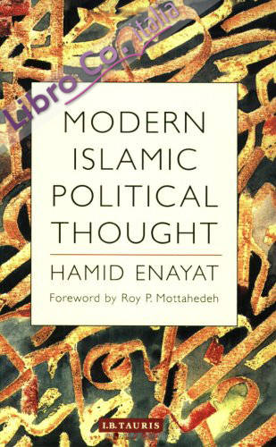 Modern Islamic Political Thought: the Response of the Shi'I and Sunni Muslims To the Twentieth Century