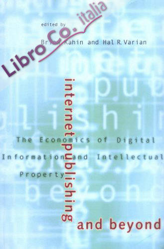 Internet Publishing and Beyond: the Economics of Digital Information and Intellectual Property