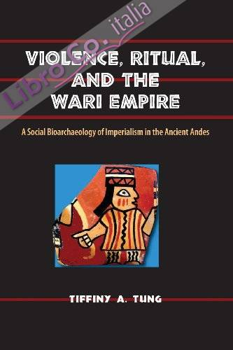 Violence, Ritual, and the Wari Empire: a Social Bioarchaeology of Imperialism in the Ancient Andes