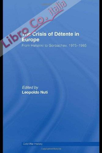The Crisis of Détente in Europe: From Helsinki To Gorbachev 1975-1985