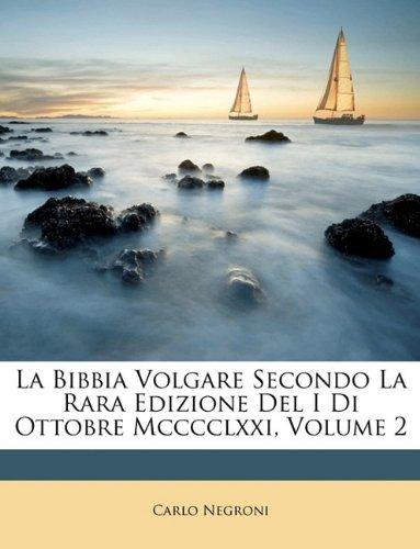 La Bibbia Volgare Secondo la Rara Edizione del i di Ottobre McccclXXi, Volume 2