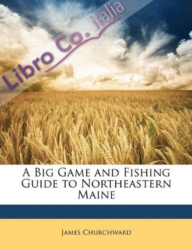 A Big Game and Fishing Guide To Northeastern Maine