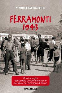 Ferramonti 1943. Con immagini del campo di concentramento per ebrei di Ferramonti di Tarsia