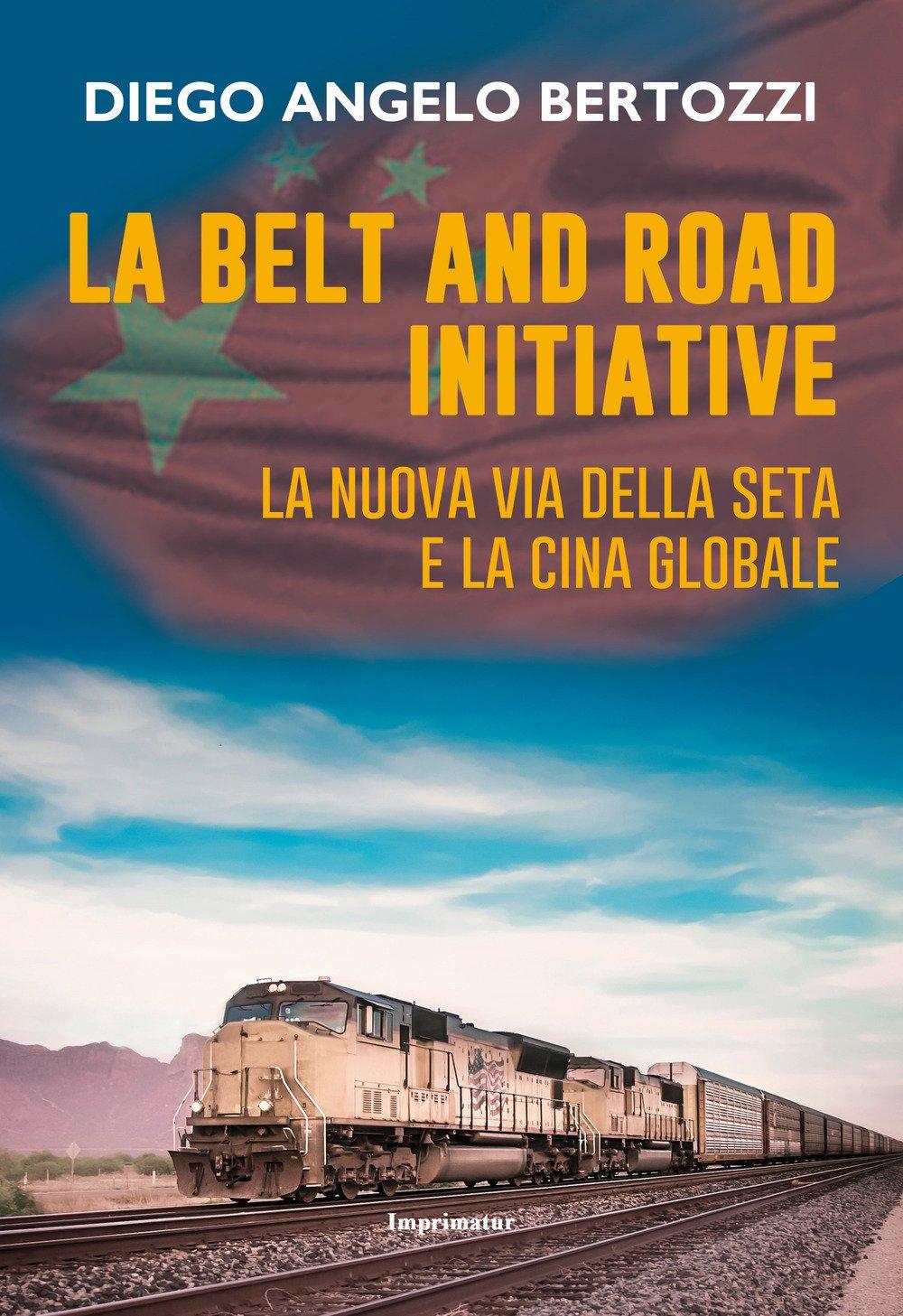 La Belt and road initiative. La nuova via della seta e la Cina globale
