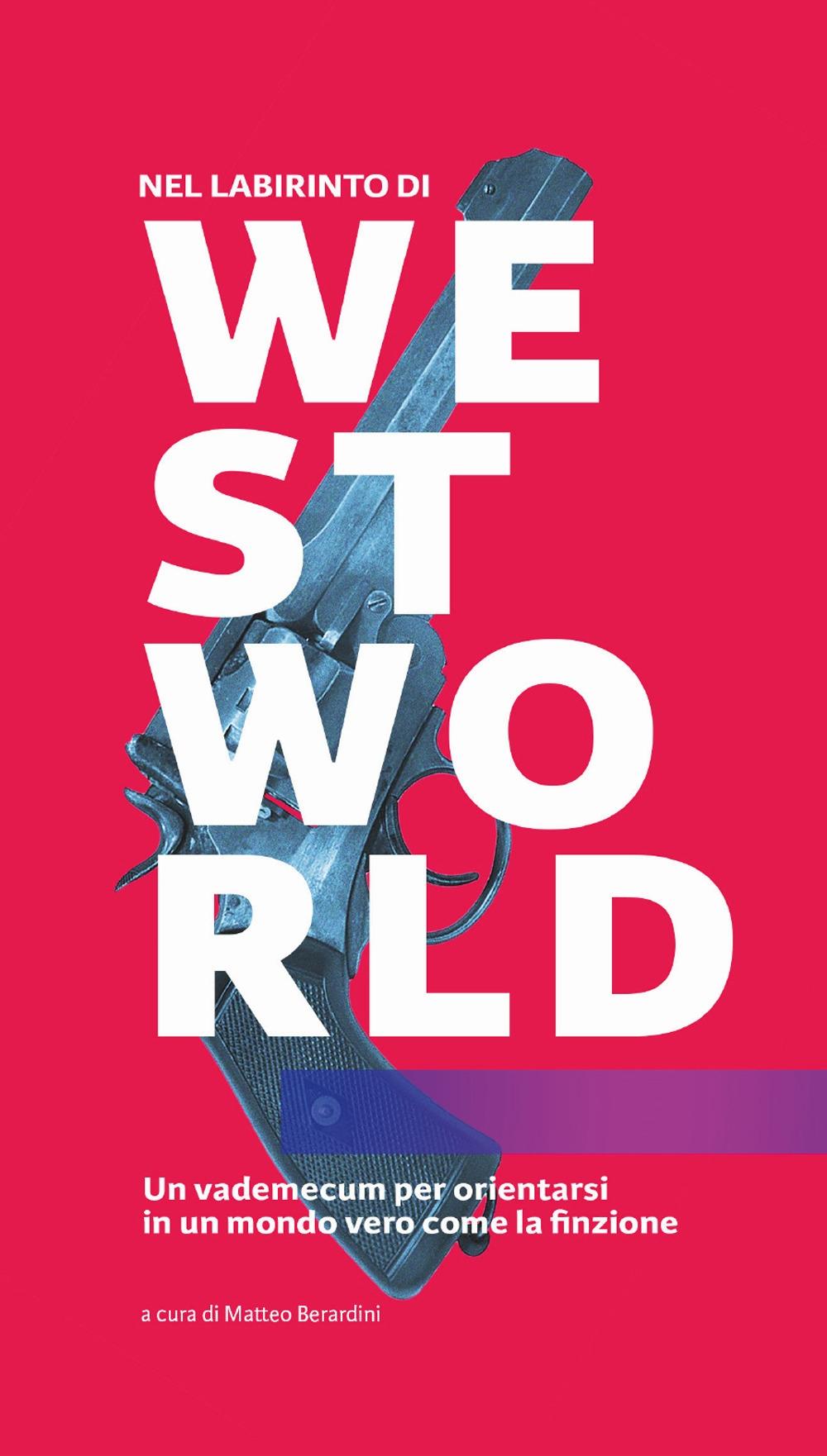 Nel labirinto di Westworld. Un vademecum per orientarsi in un mondo vero come la finzione
