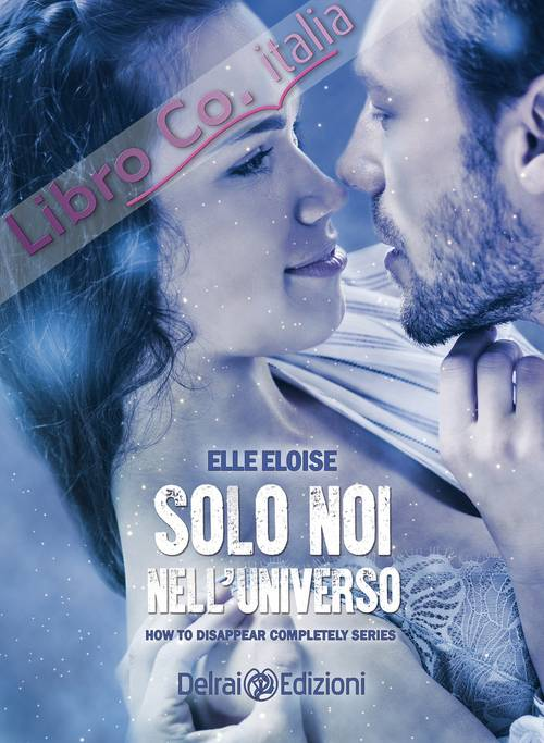 Solo noi nell'universo. How to disappear completely. Vol. 4