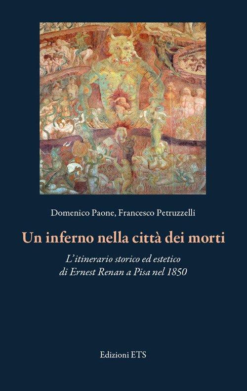 Un inferno nella città dei morti. L'itinerario storico ed estetico di Ernest Renan a Pisa nel 1850