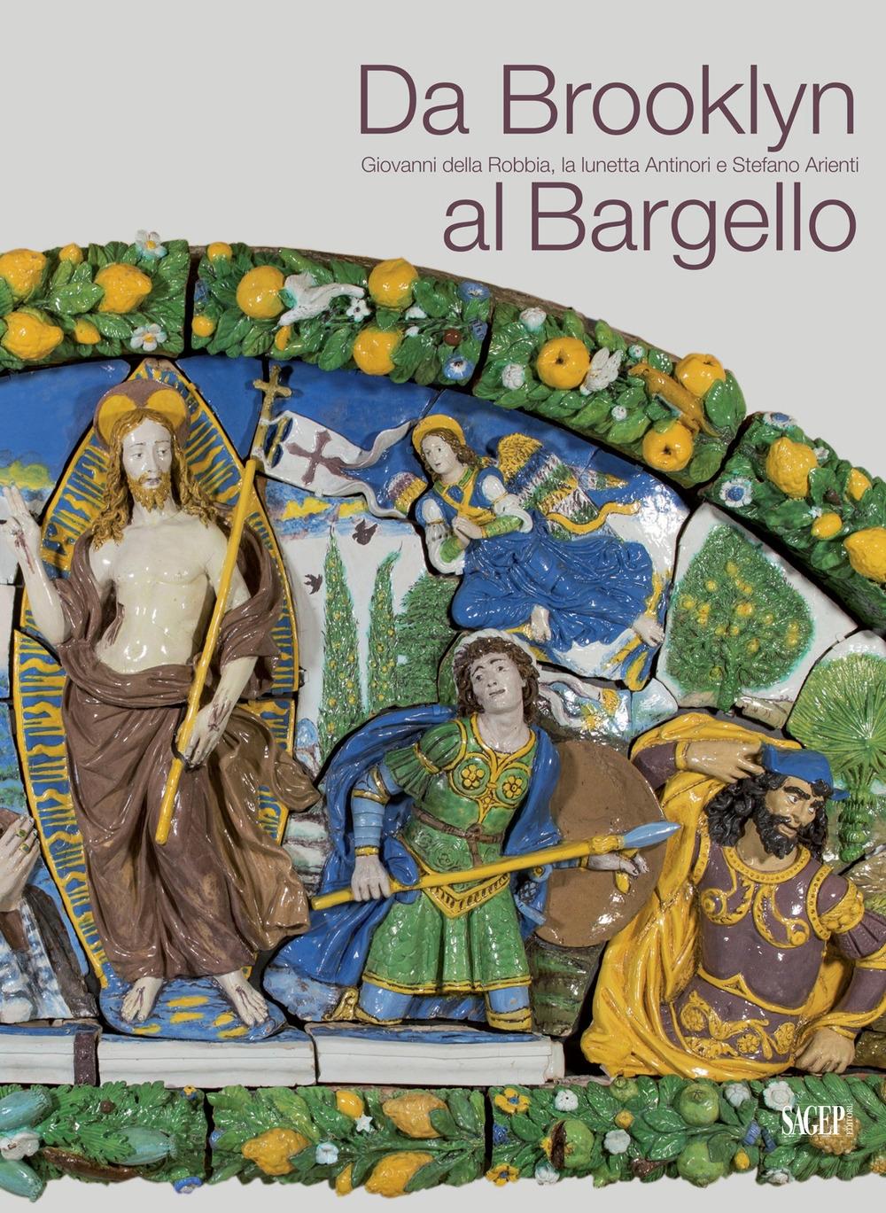 Da Brooklyn al Bargello. Giovanni della Robbia, la Lunetta Antinori e Stefano Arienti.