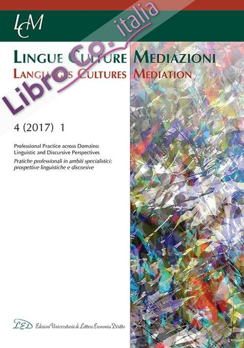LCM. Lingue Culture Mediazioni. Languages Cultures Mediation. 4 (2017). 1. Professional Practice and Domains. Linguistic and discursice Perspectives