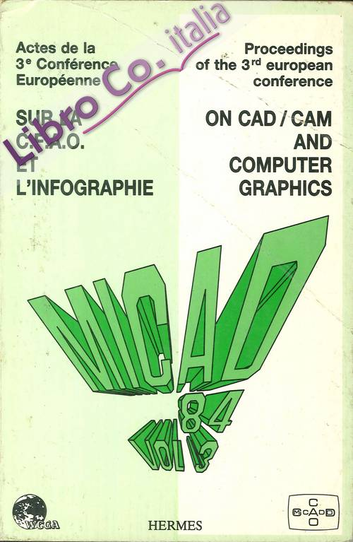 Micad '84. Proceedings of the 3rd European Conference on Cad/Cam and Computer Graphics