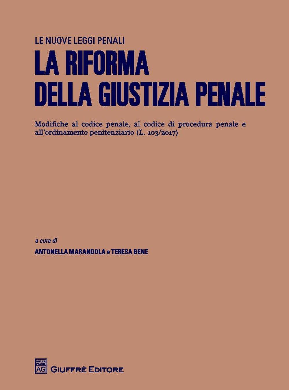 La riforma della giustizia penale. Modifiche al codice penale, al codice di procedura penale e all'ordinamento penitenziario (L.103/2017)