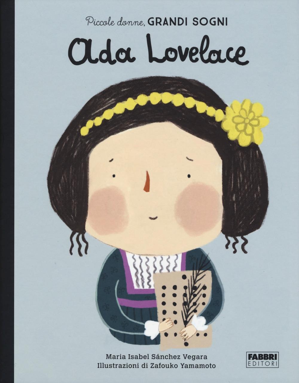 Ada Lovelace. Piccole donne, grandi sogni. Ediz. a colori