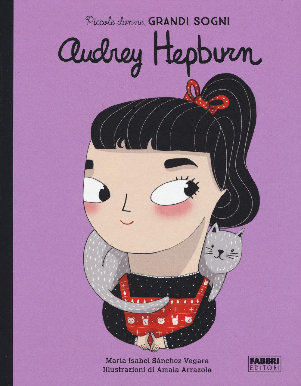 Audrey Hepburn. Piccole donne, grandi sogni. Ediz. a colori