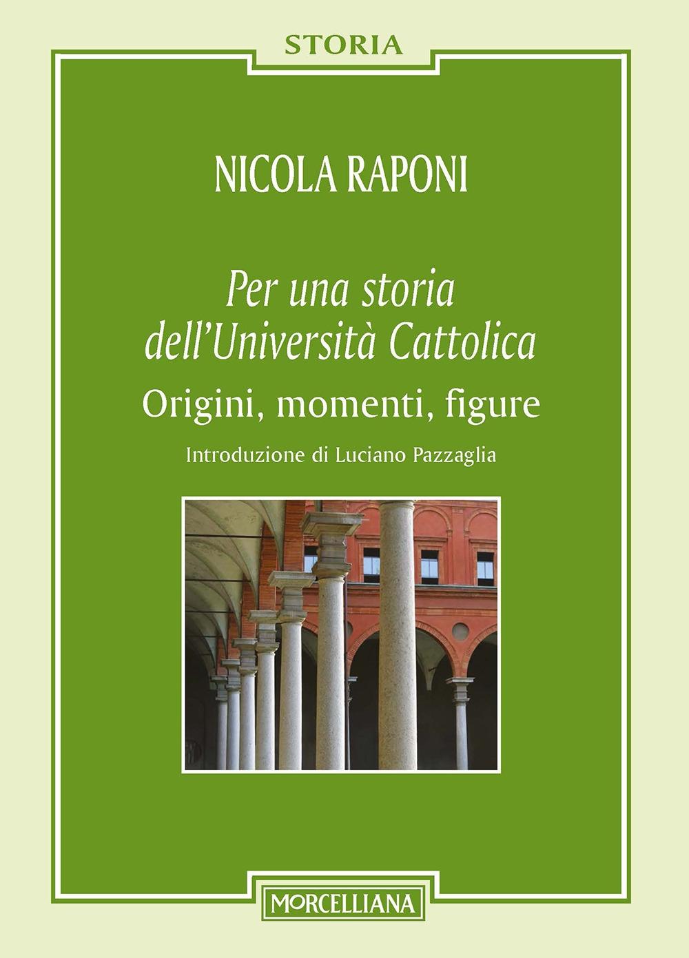 Per una storia dell'Università Cattolica. Origni, momenti, figure
