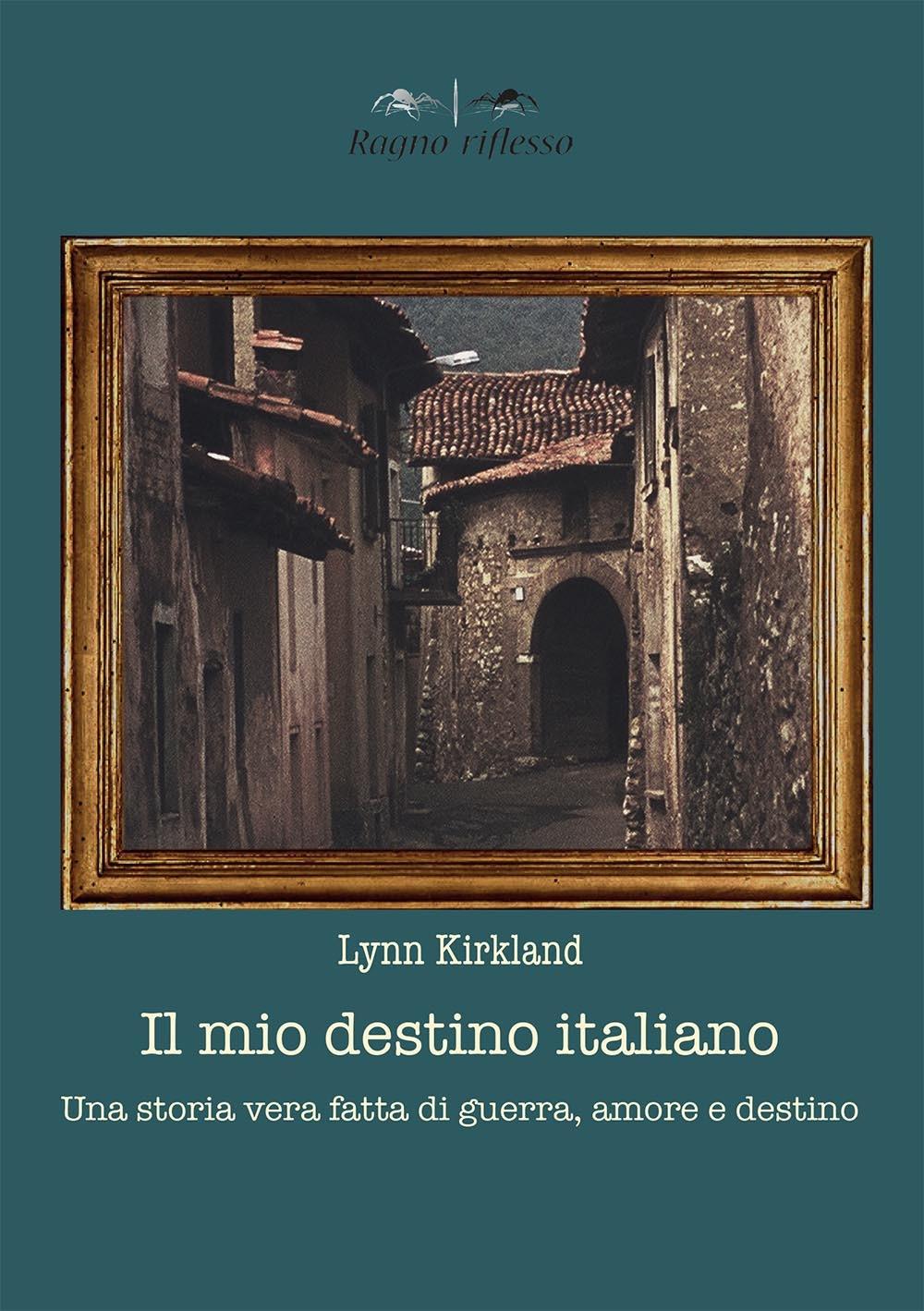 Il mio destino italiano. Una storia vera fatta di amore, morte e destino