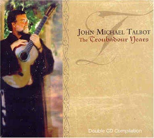 John Michael Talbot. The Troubadour Years