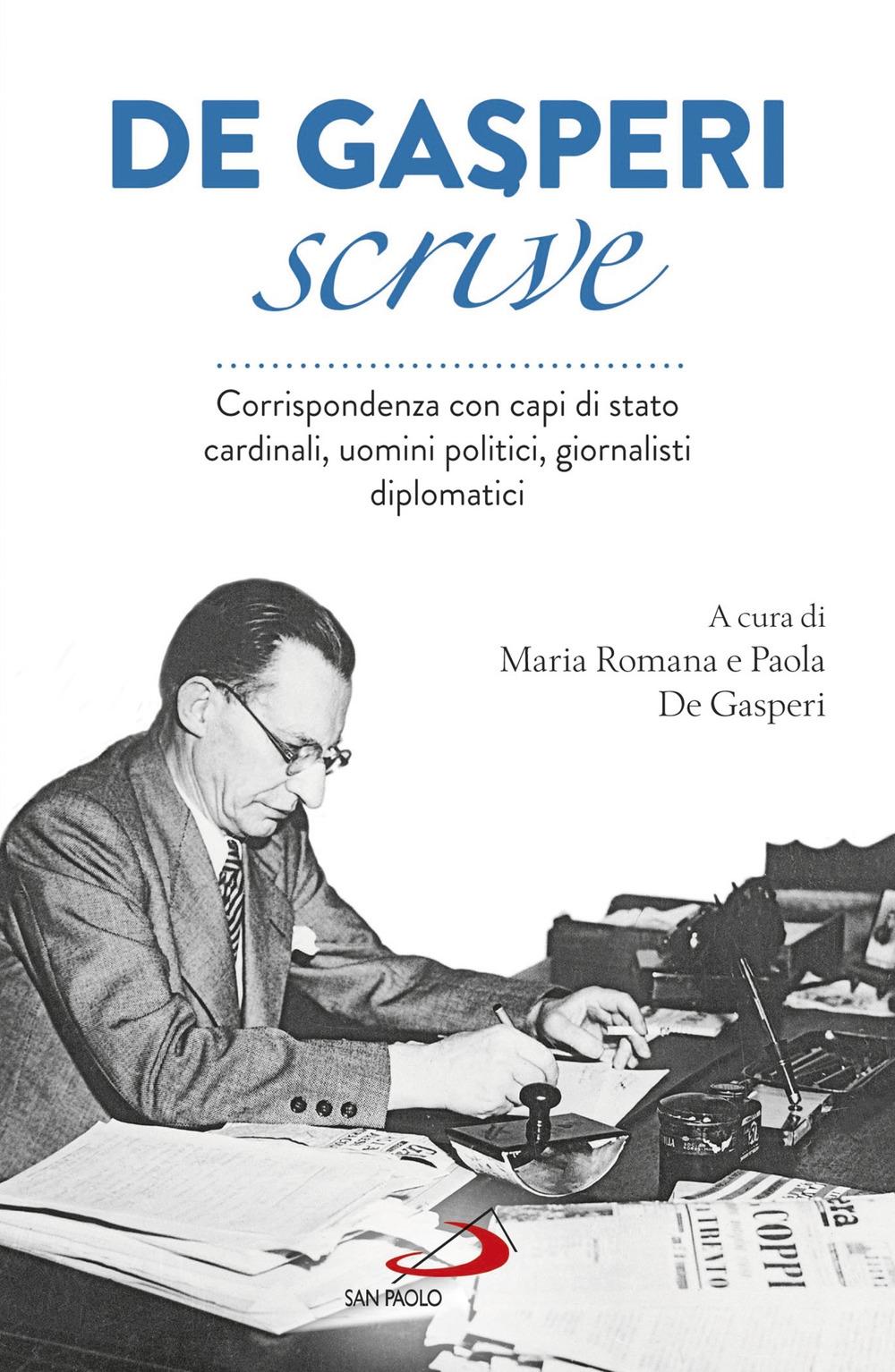 De Gasperi scrive. Corrispondenza con capi di Stato, cardinali, uomini politici, giornalisti, diplomatici