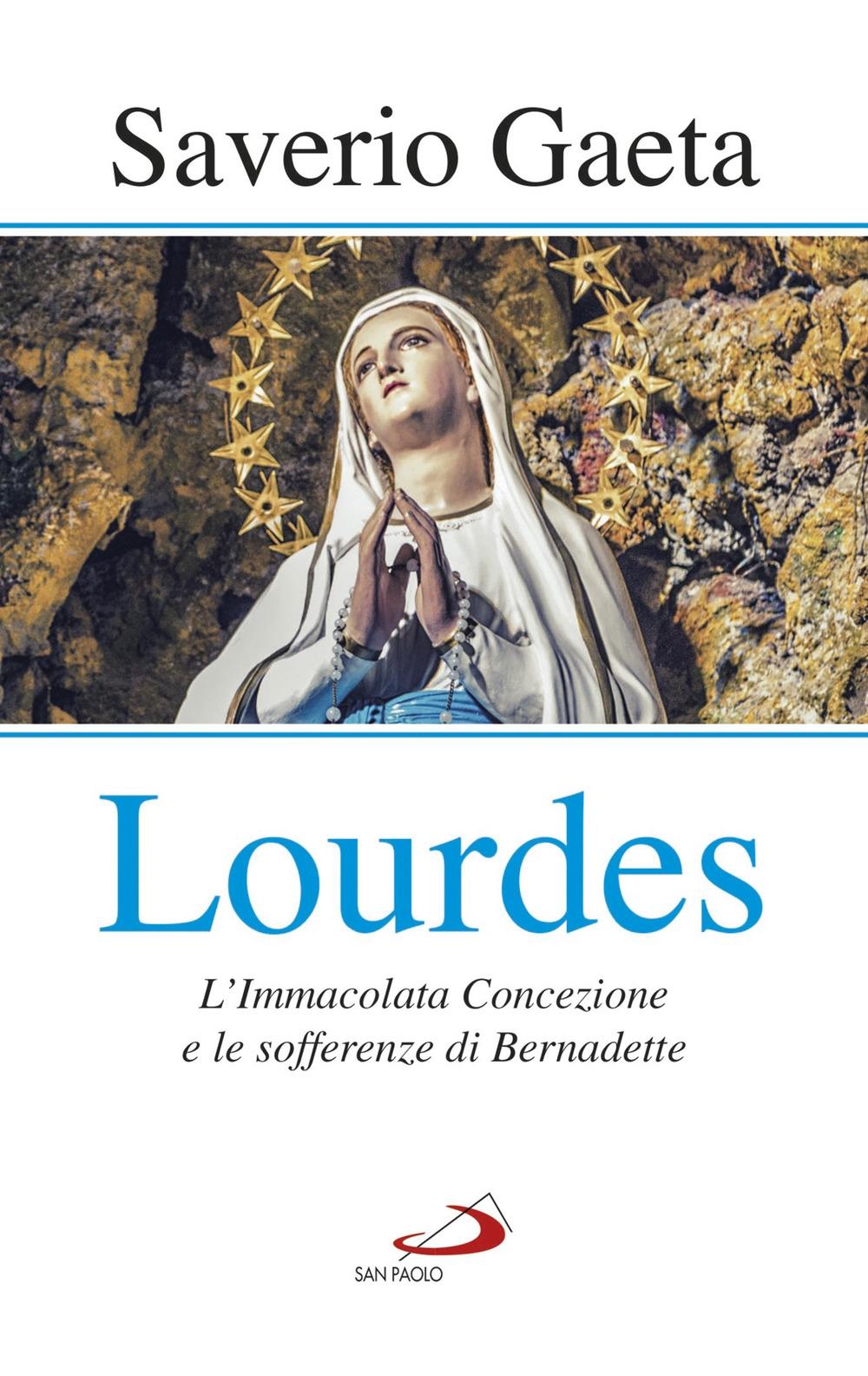 Lourdes. L'Immacolata Concezione e le sofferenze di Bernadette
