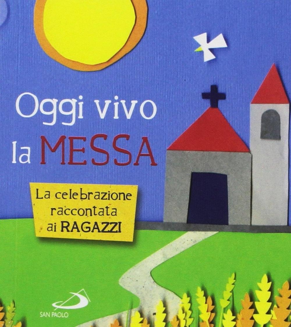 Oggi vivo la Messa. La celebrazione raccontata ai ragazzi