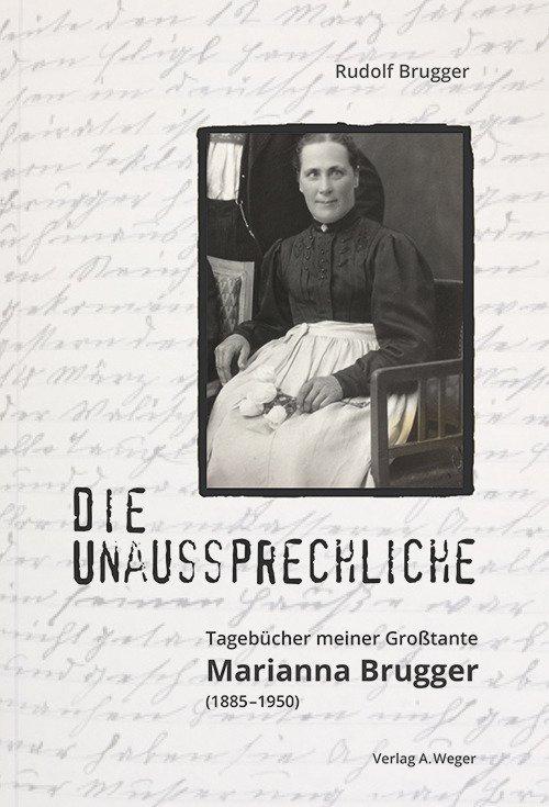 Die Unaussprechliche. Tagebücher meiner Großtante Marianna Brugger (1885-1950)