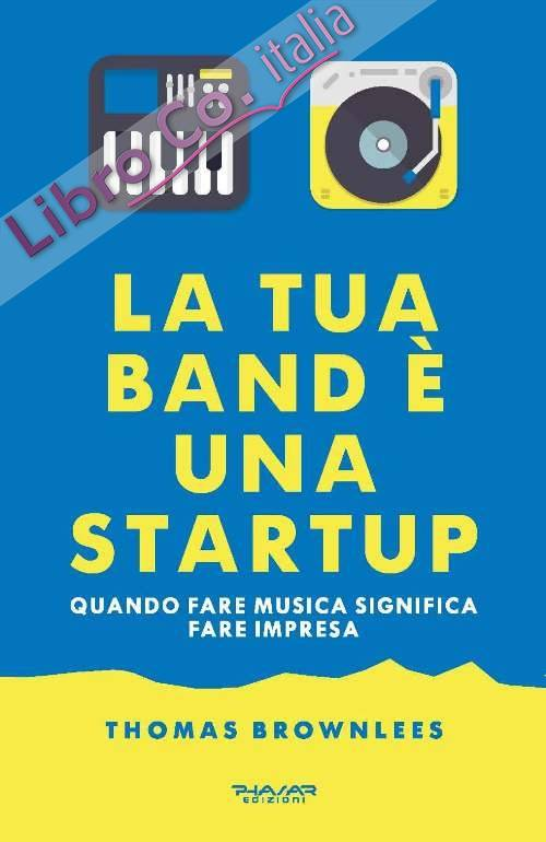 La tua band è una start up. Quando fare musica significa fare impresa