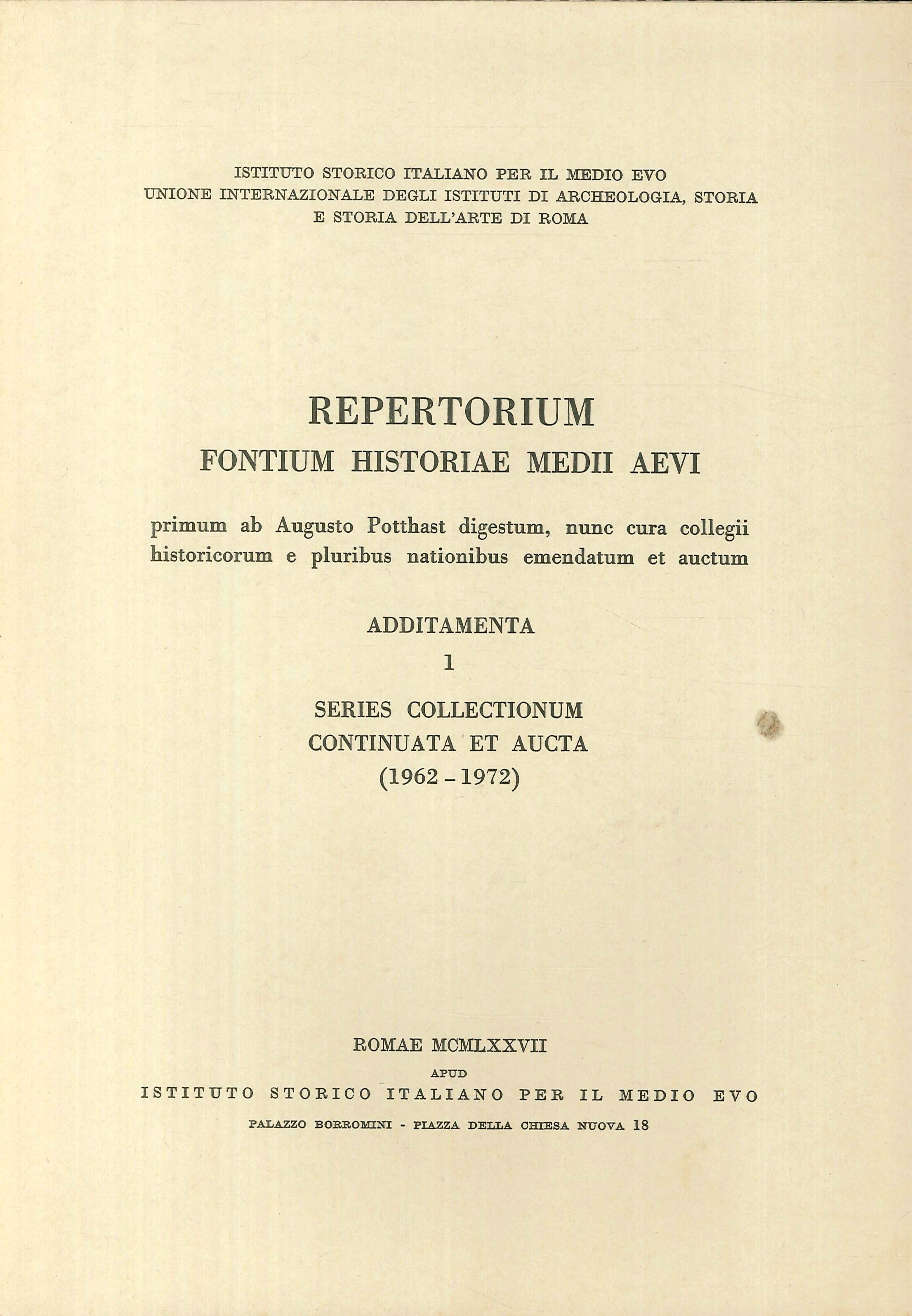 Repertorium fontium historiae Medii Aevi. Additamenta. 1 Series Collectionum continuata et aucta. (1962 - 1972)