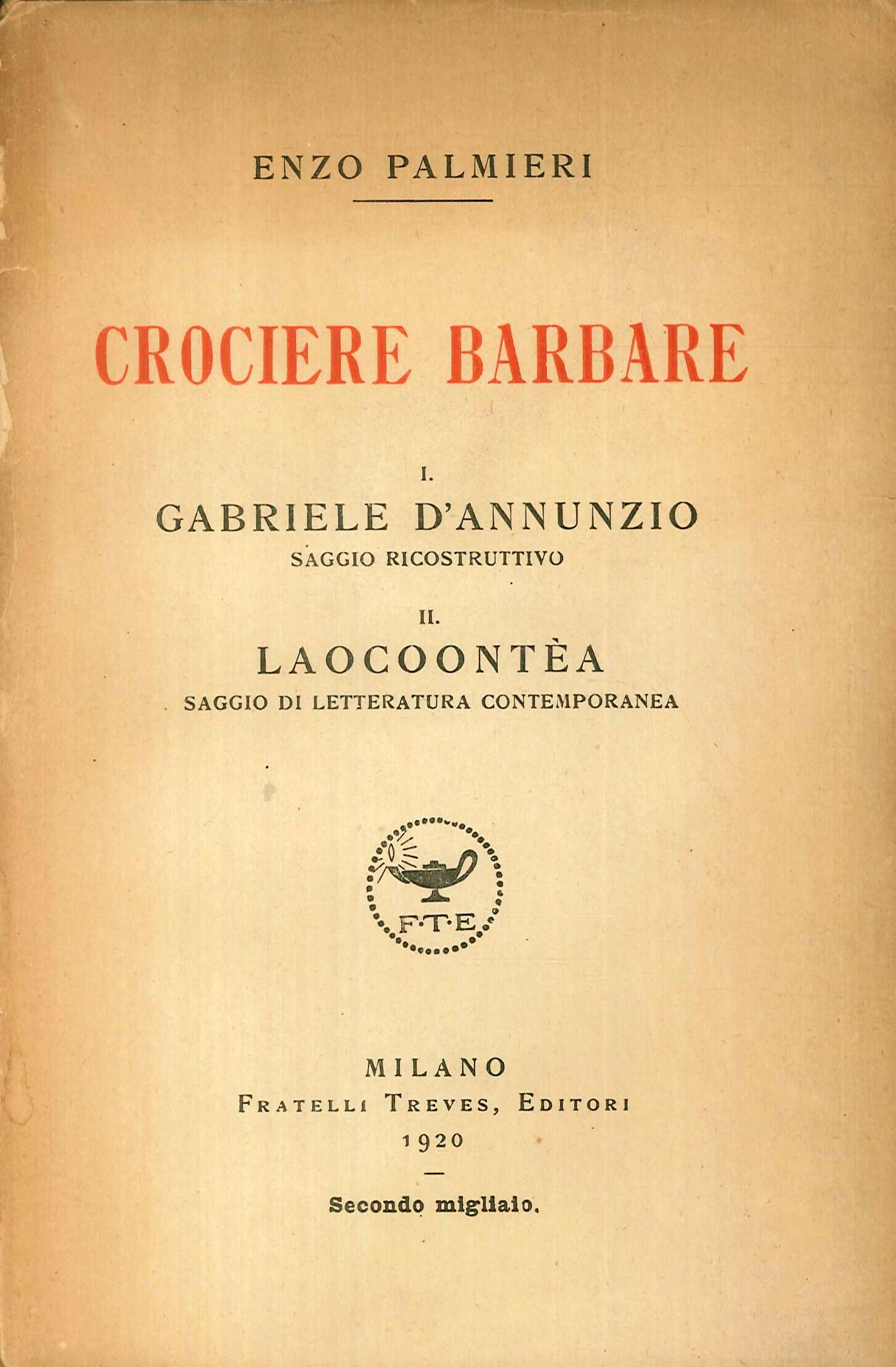 Crociere Barbare. 1. Gabriele d'Annunzio, Saggio Ricostruttivo. 2. Laocontea, Saggio di Letteratura Contemporanea