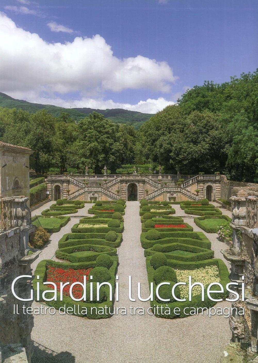 Giardini Lucchesi. il Teatro della Natura tra Città e Campagna