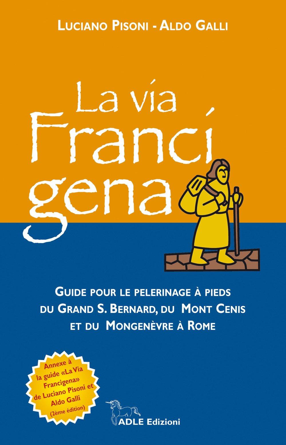 La via francigena. Guide pour le pelerinage à pieds du Grand S. Bernard, du Mont Cenis et du Mongenèvre à Rome. Con 39 schede