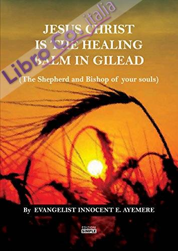Jesus Christ is the Healing balm in Gilead (The Shepherd and Bishop of your souls)