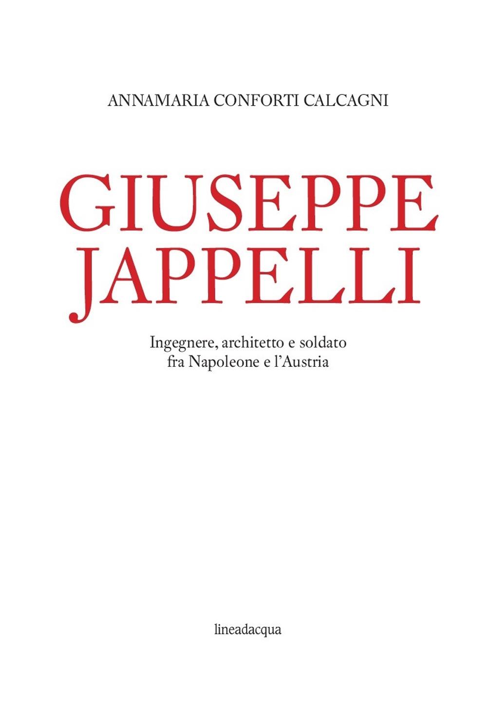 Giuseppe Jappelli. Ingegnere, architetto e soldato fra Napoleone e l'Austria