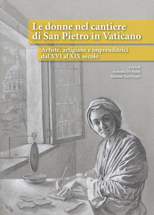 Le donne nel cantiere di San Pietro in Vaticano. Artiste, artigiane e imprenditrici dal XVI al XIX secolo