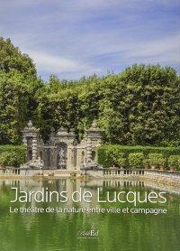 Jardins De Lucques. Le Théatre de la Nature entre Ville et Campagne.