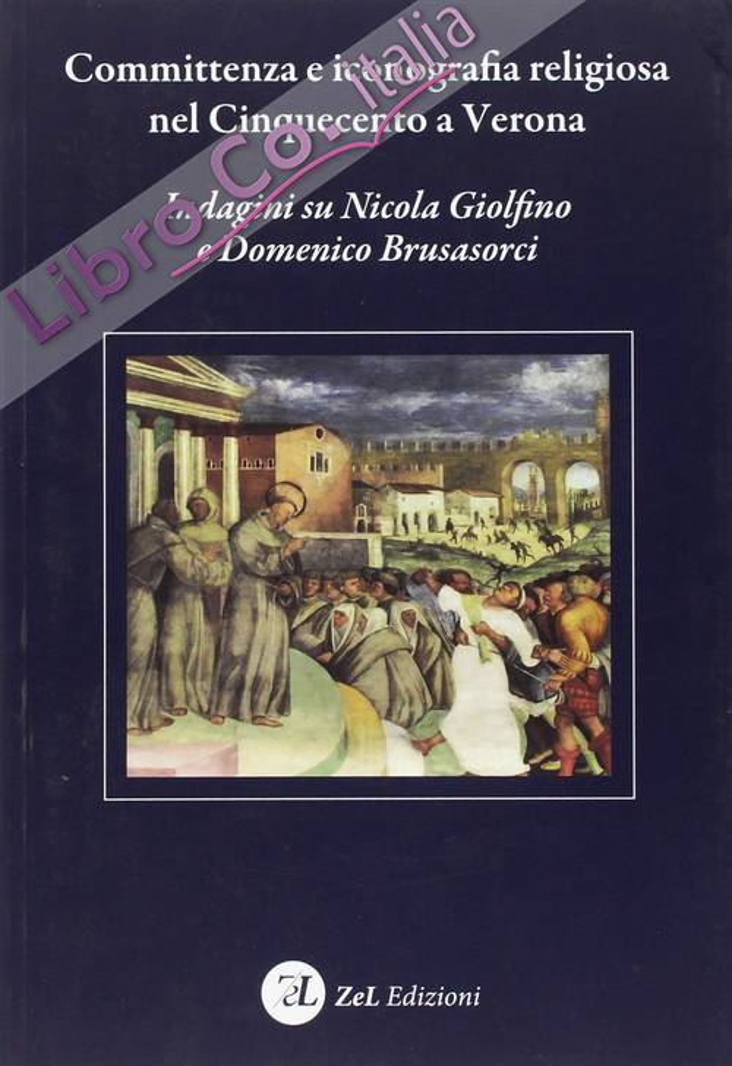 Committenza e Iconografia Religiosa nel Cinquecento a Verona. Indagini Su Nicola Giolfino e Domenico Brusasorci