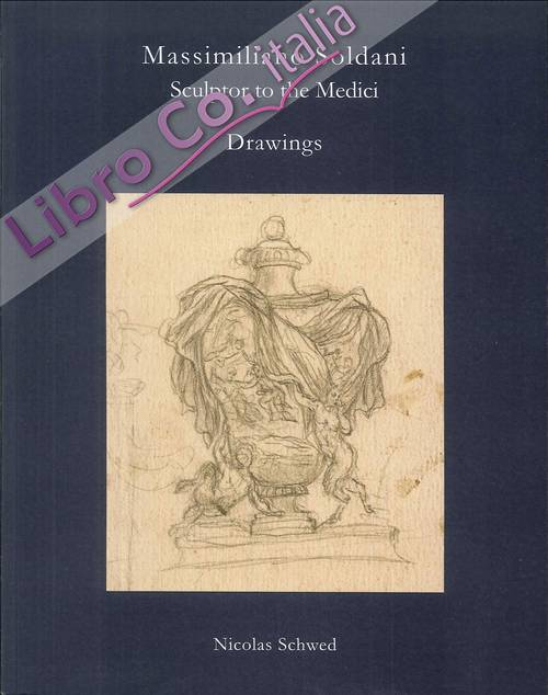 Massimiliano Soldani. Sculptor to the Medici. Sixty Drawings.