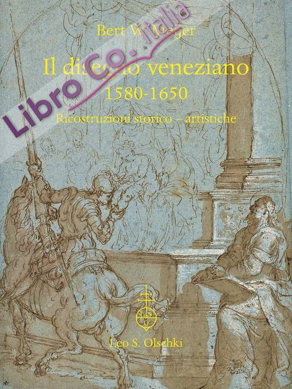Il disegno veneziano (1580-1650). Ricostruzioni storico-artistiche.