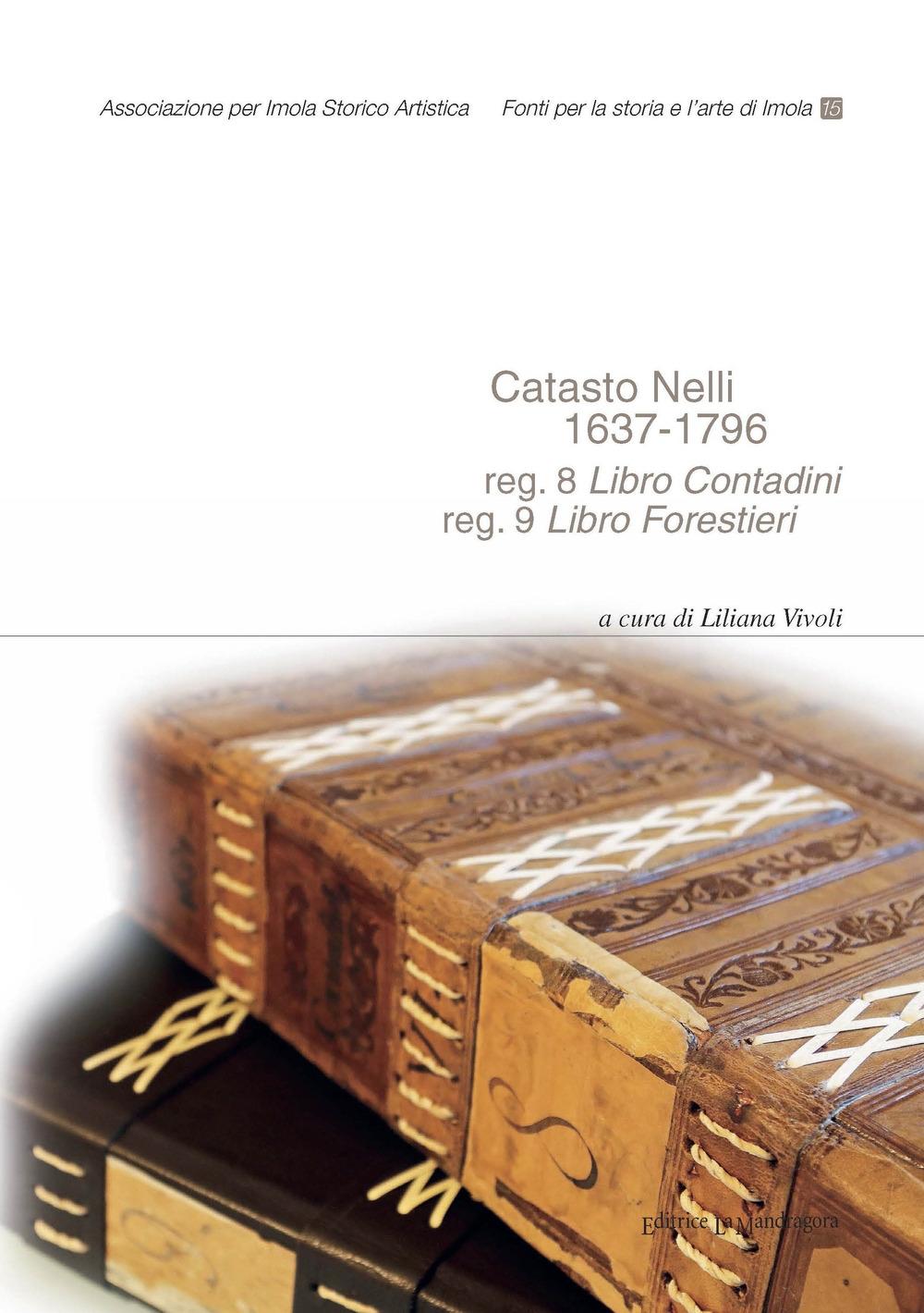Catasto Nelli 1637-1796. Reg. 8 Libro Contadini, reg. 9 Libro Forestieri. Ediz. integrale