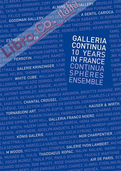 Galleria Continua Les Moulins. 10 years of Galleria Continua in France (2007-2017)